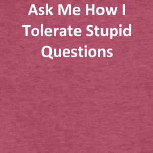Ask Me How I Tolerate Stupid Questions - Fitted Cotton/Poly T-Shirt by Next Level