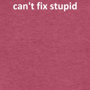 can t fix stupid - Fitted Cotton/Poly T-Shirt by Next Level