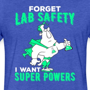 Forget Lab Safety I Want Super Powers - Fitted Cotton/Poly T-Shirt by Next Level