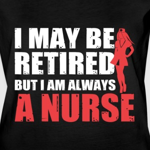 I May Be Retired But I Am Always A Nurse T Shirt - Women's Vintage Sport T-Shirt