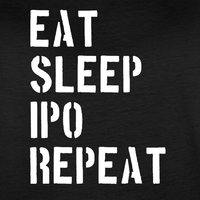 Eat sleep ipo repeat