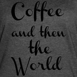 Coffee And Then The World - Women's Vintage Sport T-Shirt