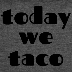 Today We Taco - Women's Vintage Sport T-Shirt