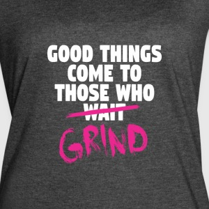 Good Things Come To Those Whio Grind - Women's Vintage Sport T-Shirt