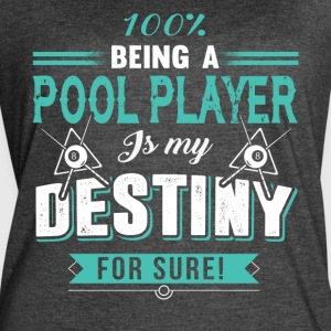 Being Pool Player Is My Destiny For Sure T Shirt - Women's Vintage Sport T-Shirt