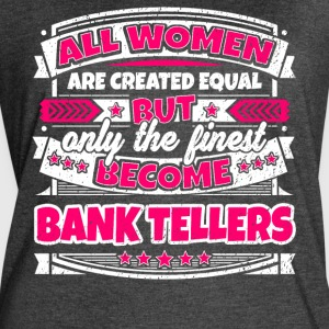 Women Are Created Equal Finest Become Bank Tellers - Women's Vintage Sport T-Shirt