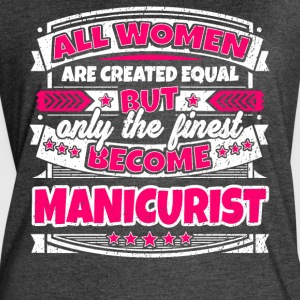 Women Are Created Equal Finest Become Manicurists - Women's Vintage Sport T-Shirt