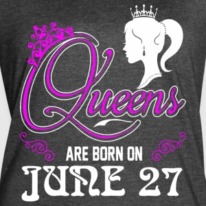 Queens are born on JUNE 27 - Women's Vintage Sport T-Shirt