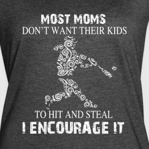 Most Moms Don't Want Their Kids To Hit T Shirt - Women's Vintage Sport T-Shirt