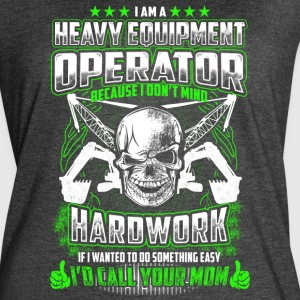 I Am A Heavy Equipment Operator - Women's Vintage Sport T-Shirt