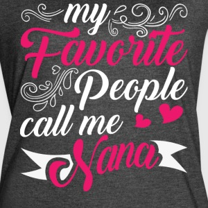 My Favorite People Call Me Nana T Shirt - Women's Vintage Sport T-Shirt