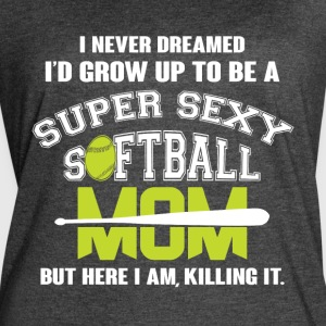 I'd Grow Up To Be A Softball Mom T Shirt - Women's Vintage Sport T-Shirt