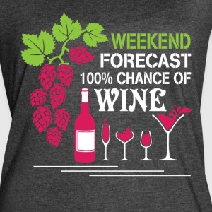 Weekend Forecast 100% Chance Of Wine T Shirt - Women's Vintage Sport T-Shirt