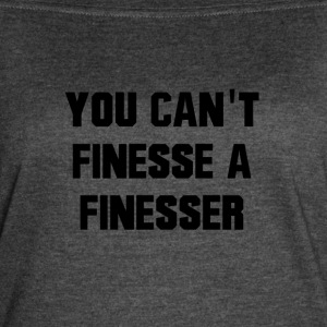 You Can't Finesse A Finesser - Women's Vintage Sport T-Shirt