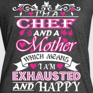Chef Mother Which Means Exhausted & Happy - Women's Vintage Sport T-Shirt