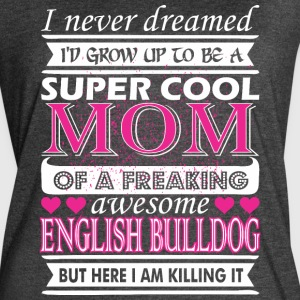 I Never Dreamed Grow Up Cool English Bulldog Mom - Women's Vintage Sport T-Shirt