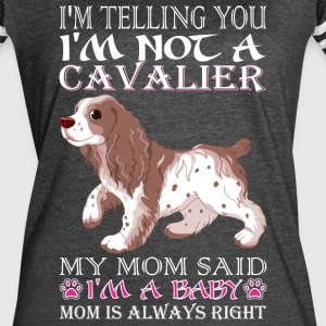 Im Telling You Im Not Cavalier My Mom Said Baby - Women's Vintage Sport T-Shirt
