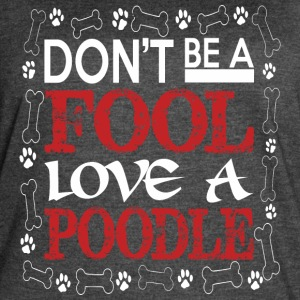 Dont Be A Fool Love A Poodle - Women's Vintage Sport T-Shirt