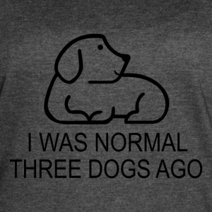I was normal three dogs ago - Women's Vintage Sport T-Shirt