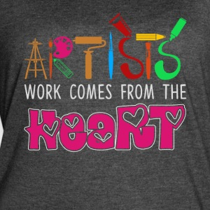 Artists Work Comes From The Heart Shirt - Women's Vintage Sport T-Shirt