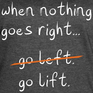 When nothing goes right, go lift - Women's Vintage Sport T-Shirt
