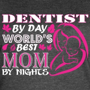Dentist By Day Worlds Best Mom By Night - Women's Vintage Sport T-Shirt