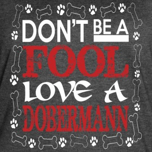 Dont Be A Fool Love A Dobermann - Women's Vintage Sport T-Shirt