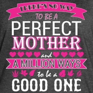 Theres No Way Tobe Perfect Mother Million Way Good - Women's Vintage Sport T-Shirt