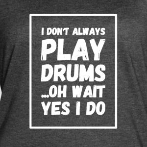 I don't always play drums oh wait yes I do - Women's Vintage Sport T-Shirt