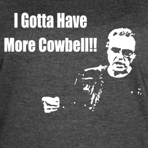 I Gotta Have More Cowbell - Women's Vintage Sport T-Shirt