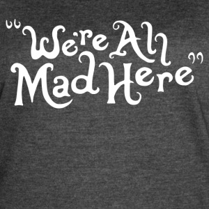 We re all Mad Here - Women's Vintage Sport T-Shirt