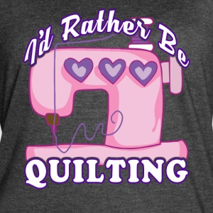 I'D RATHER BE QUILTING SHIRT - Women's Vintage Sport T-Shirt