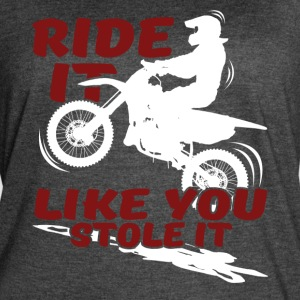 MOTORCYCLE RIDE IT LIKE YOU STOLE IT SHIRT - Women's Vintage Sport T-Shirt