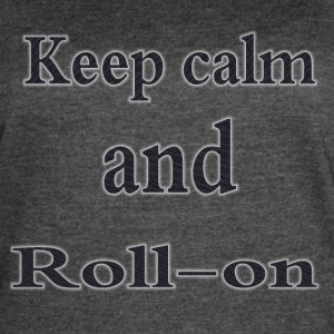 Keep calm and roll-on - Women's Vintage Sport T-Shirt