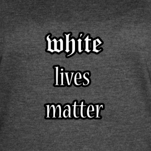 White lives matter - Women's Vintage Sport T-Shirt