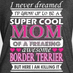 I Never Dreamed Grow Up Cool Border Terrier Mom - Women's Vintage Sport T-Shirt