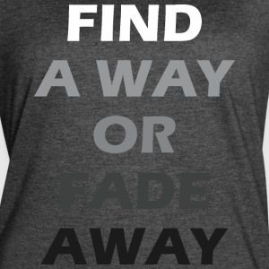 Find A Way Or Fade Away - Women's Vintage Sport T-Shirt