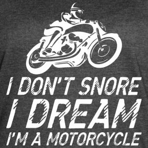 I Dont Snore I Dream Im A Motorcycle - Women's Vintage Sport T-Shirt