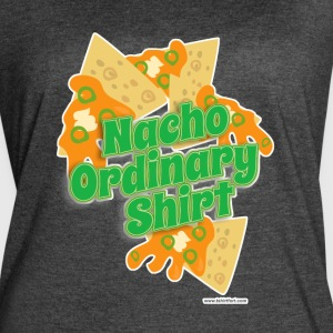 Nacho Ordinary Shirt - Women's Vintage Sport T-Shirt