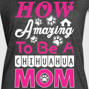 How Amazing To Be A Chihuahua Mom - Women's Vintage Sport T-Shirt