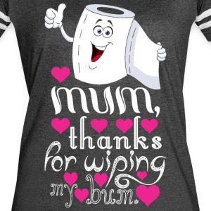 Mum Thanks For Wiping My Bum - Women's Vintage Sport T-Shirt