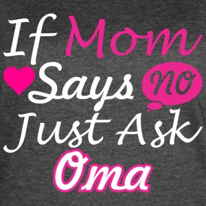 If Mom Says No Just Ask Oma - Women's Vintage Sport T-Shirt
