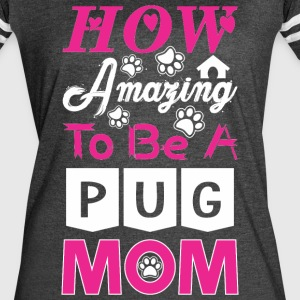 How Amazing To Be A Pug Mom - Women's Vintage Sport T-Shirt