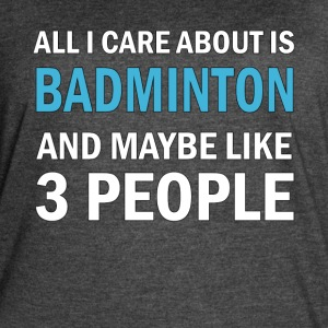 All I Care About is Badminton And Maybe Like 3 Peo - Women's Vintage Sport T-Shirt