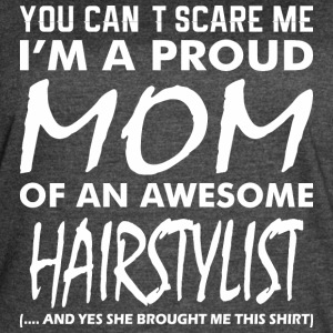 You Cant Scare Me Proud Mom Awesome Hairstylist - Women's Vintage Sport T-Shirt