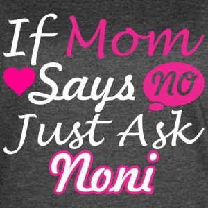 If Mom Says No Just Ask Noni - Women's Vintage Sport T-Shirt