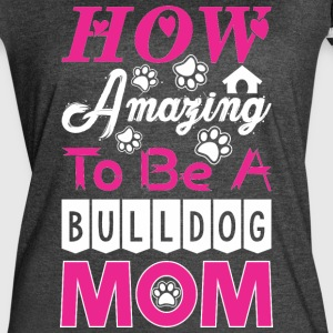 How Amazing To Be A Bulldog Mom - Women's Vintage Sport T-Shirt