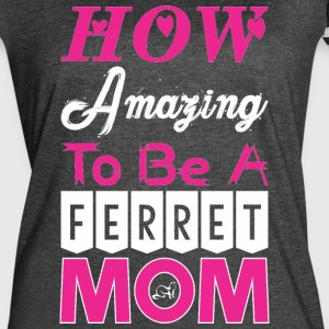 How Amazing To Be A Ferret Mom - Women's Vintage Sport T-Shirt