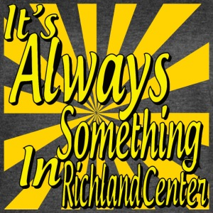 It's Always Something In Richland Center - Women's Vintage Sport T-Shirt