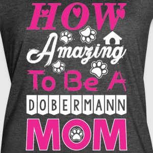 How Amazing To Be A Dobermann Mom - Women's Vintage Sport T-Shirt